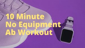Read more about the article 10 Minute No Equipment Ab Workout