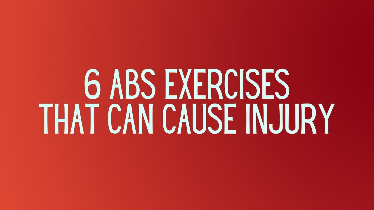 You are currently viewing 6 Abs Exercises That Can Cause Injury