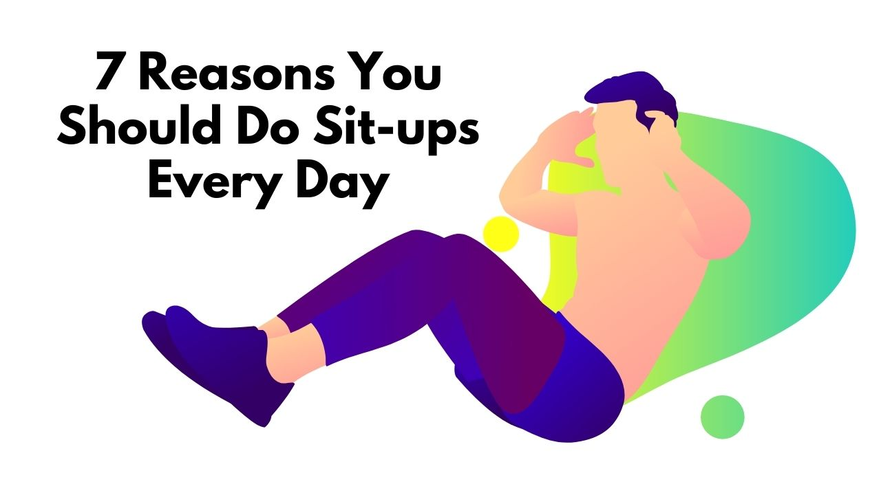 You are currently viewing 7 Reasons You Should Do Sit-ups Every Day