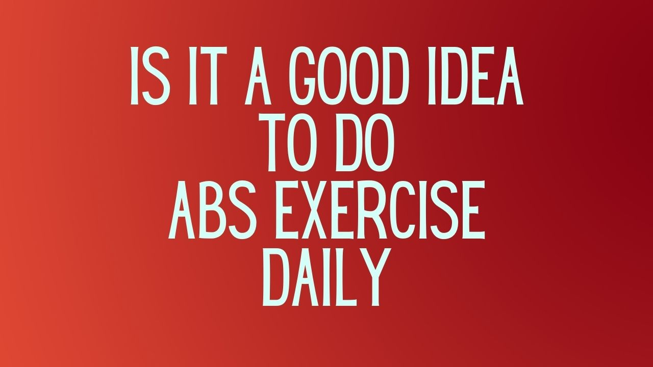 You are currently viewing Is it a good idea to do abs exercise daily?