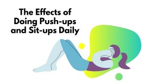Read more about the article The Effects of Doing Push-ups and Sit-ups Daily