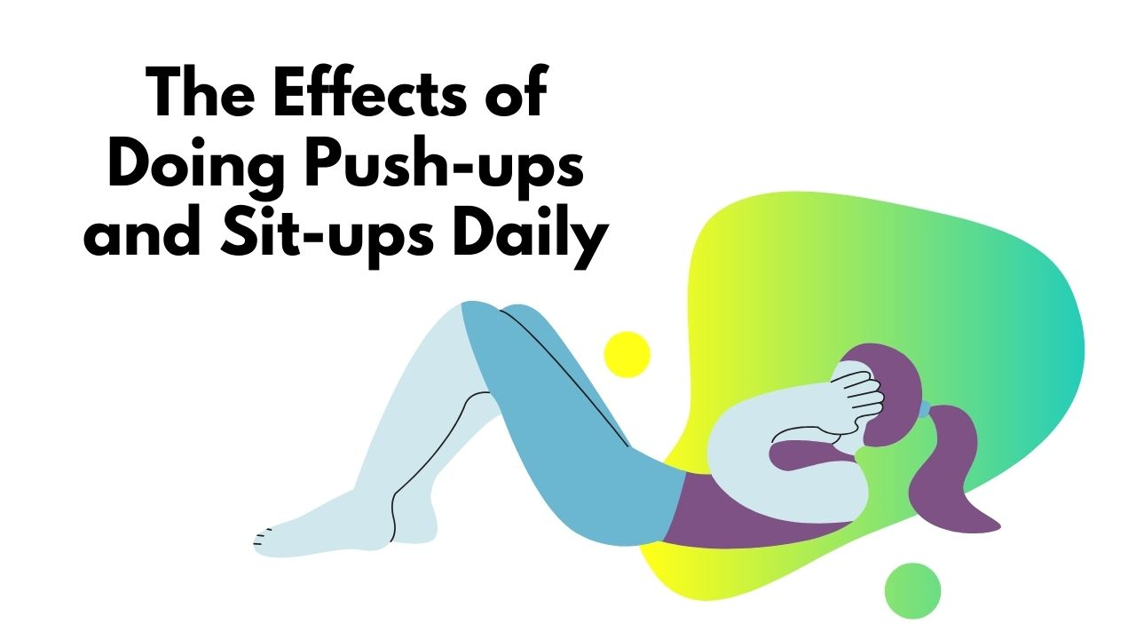 You are currently viewing The Effects of Doing Push-ups and Sit-ups Daily