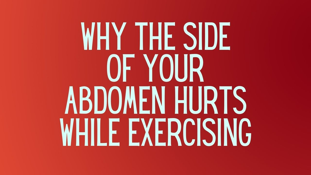 You are currently viewing Why the side of your abdomen hurts while exercising?