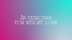 Read more about the article Ab exercises for weight loss