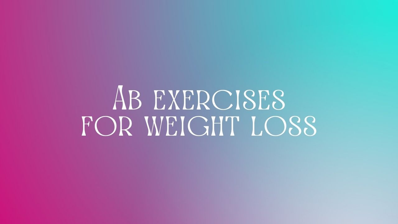 You are currently viewing Ab exercises for weight loss
