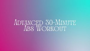 Read more about the article Advanced 30-Minute Abs Workout