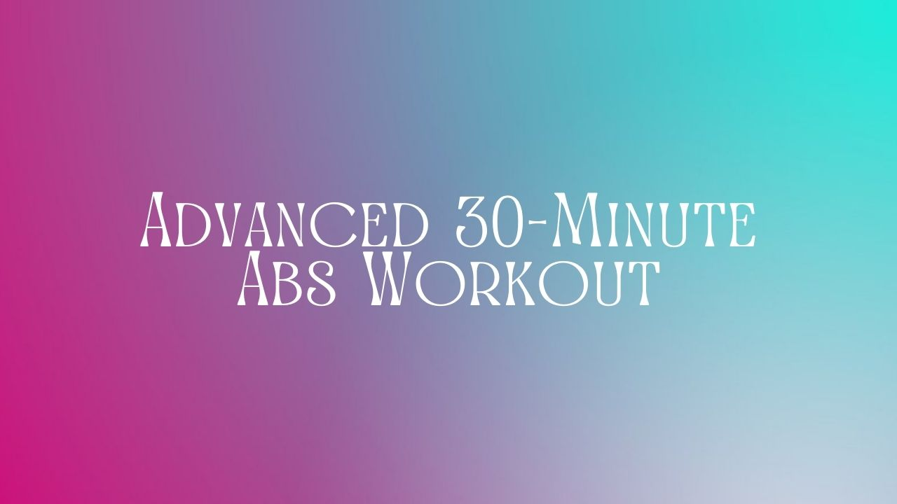 You are currently viewing Advanced 30-Minute Abs Workout