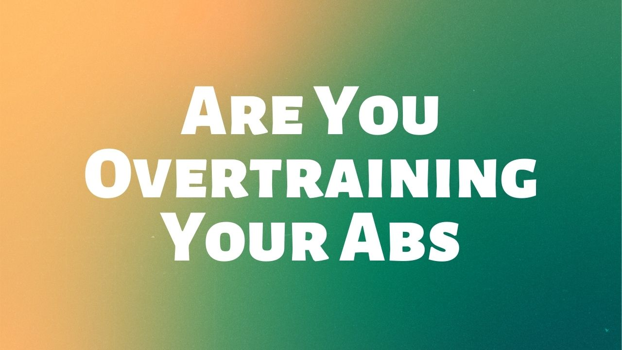 Are You Overtraining Your Abs