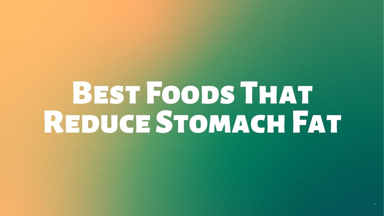 Best Foods That Reduce Stomach Fat
