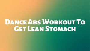 Read more about the article Dance Abs Workout To Get Lean Stomach