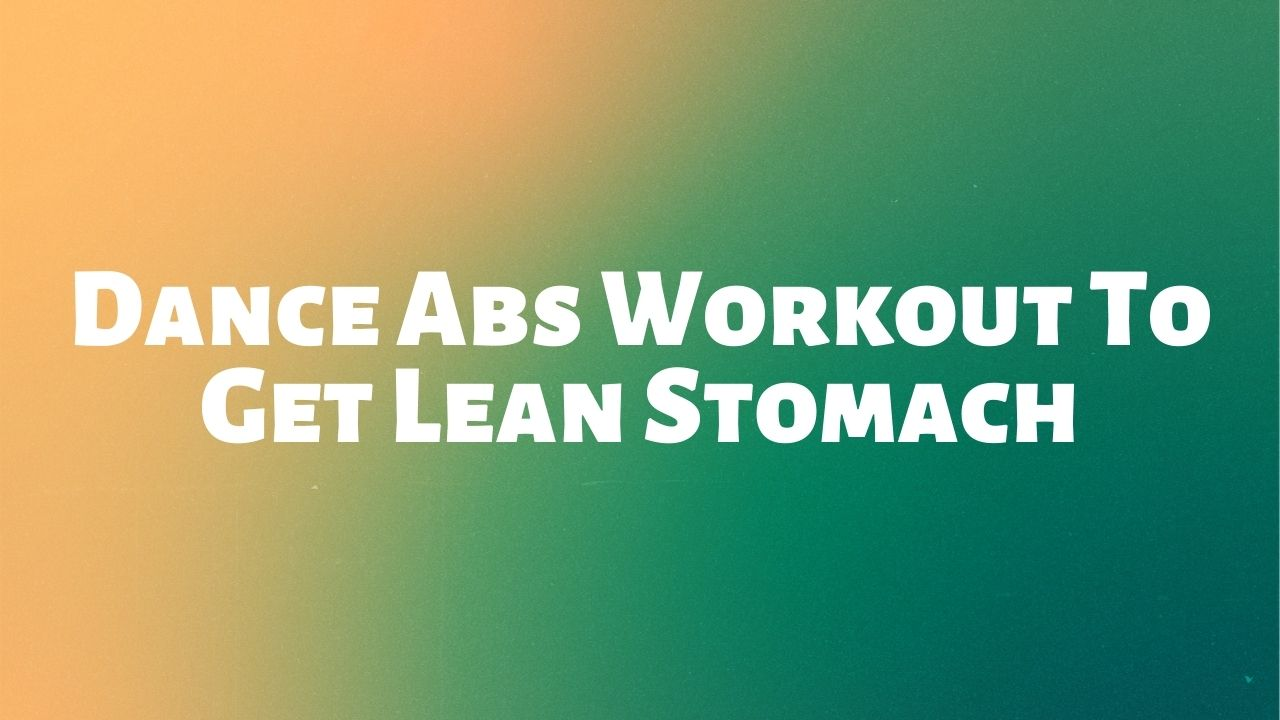 Dance Abs Workout To Get Lean Stomach