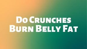 Read more about the article Do Crunches Burn Belly Fat?