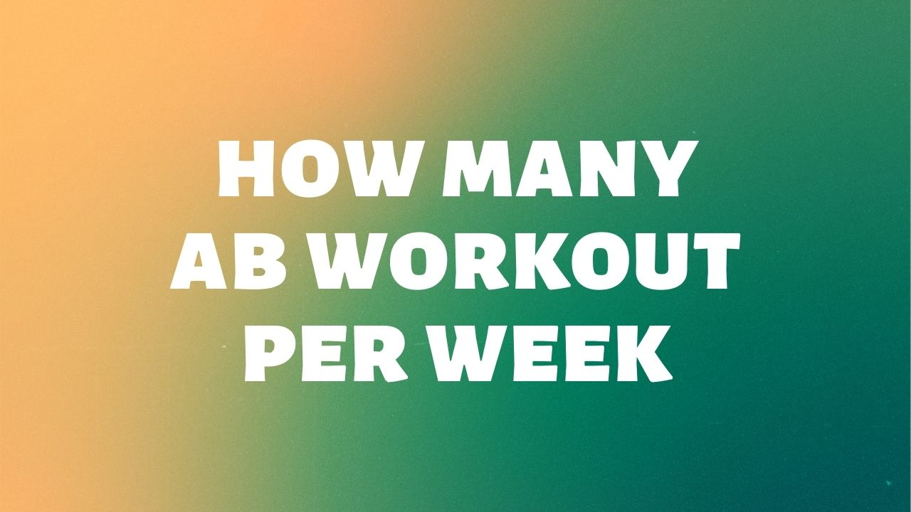 How many abs workout per week