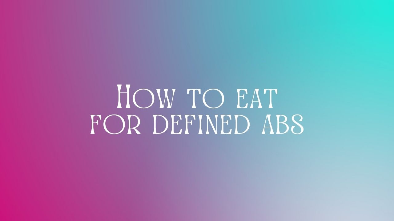 You are currently viewing How to eat for defined abs