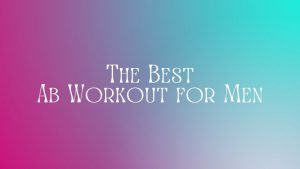 Read more about the article The Best Ab Workout for Men