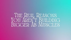 Read more about the article The Real Reasons You Aren't Building Bigger Ab Muscles
