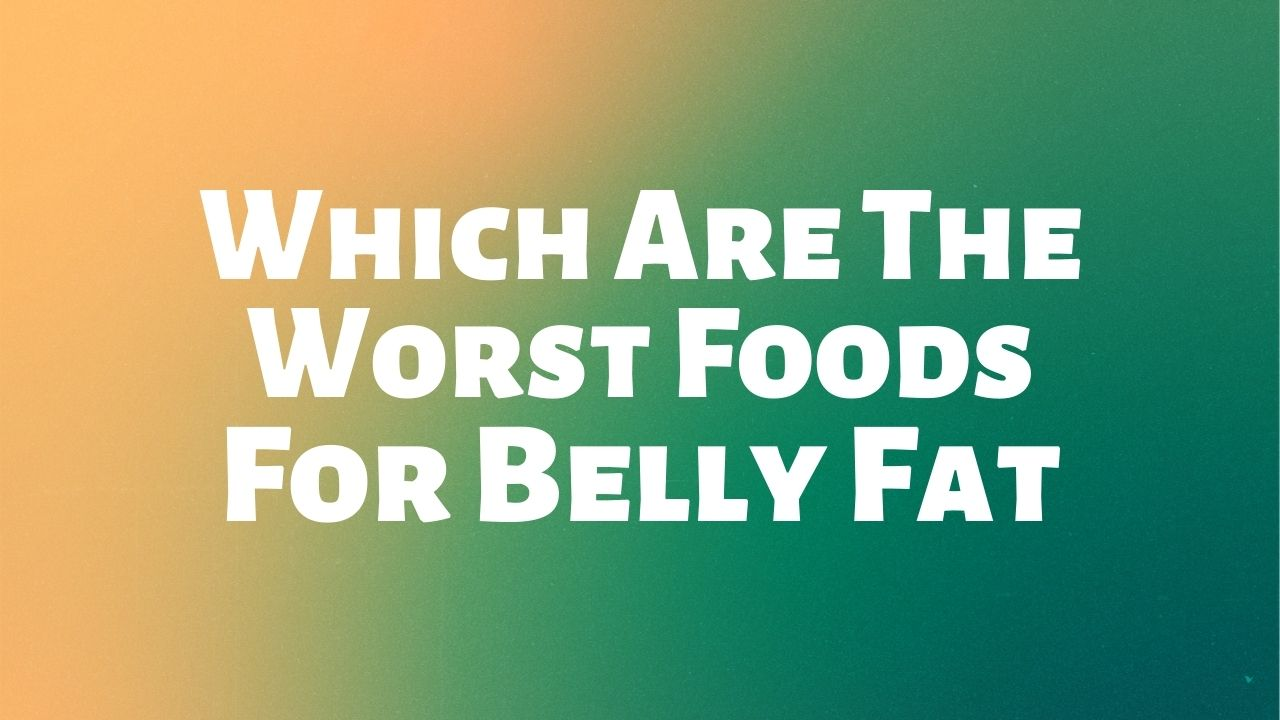 Worst Food For Belly Fat