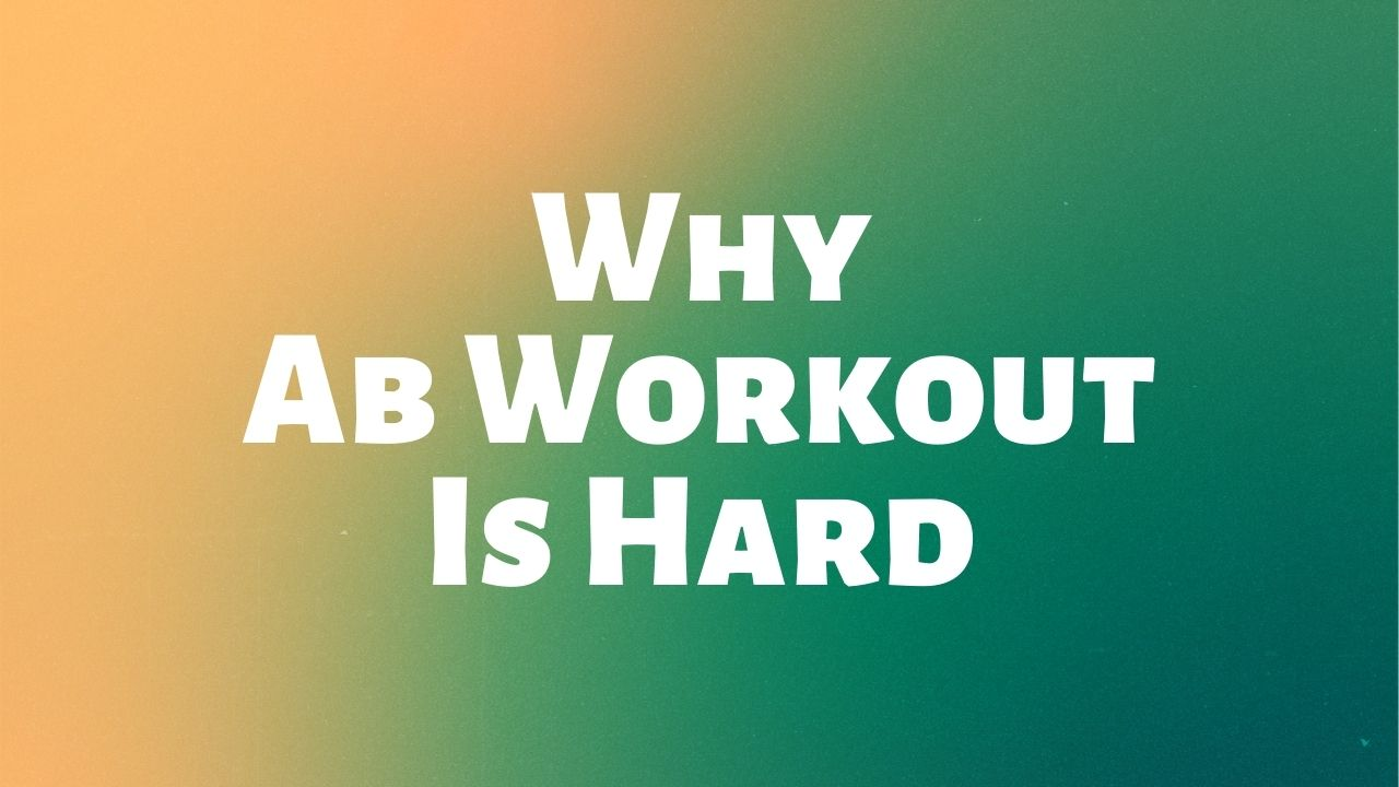 Why Ab Workout Is Hard