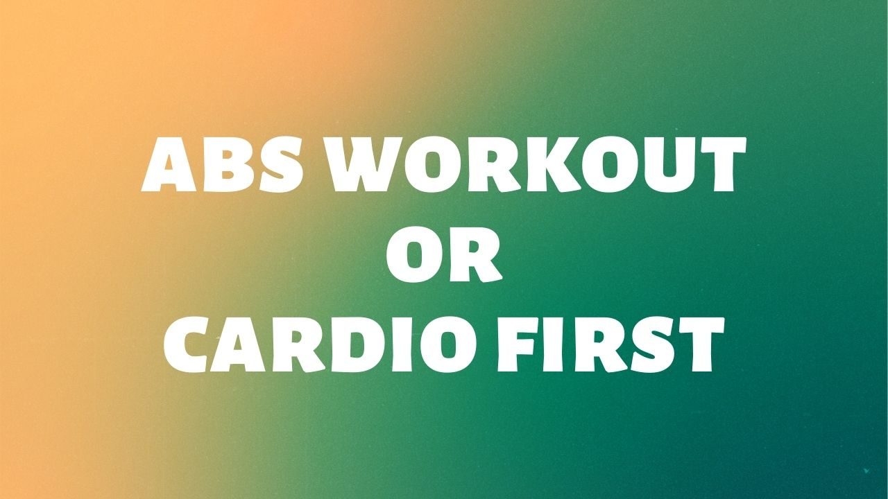abs workout or cardio first