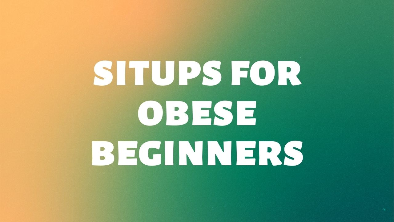 sit-ups for obese beginners
