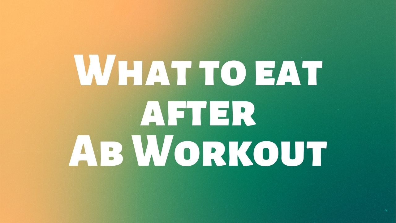 Foods to Eat After an Ab Workout